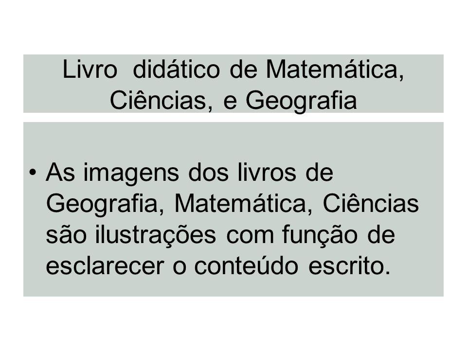 Livro didático de Matemática, Ciências, e Geografia As imagens dos livros de Geografia, Matemática, Ciências são ilustrações com função de esclarecer