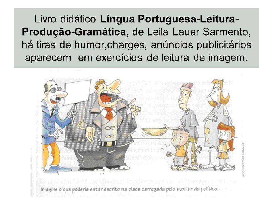 Livro didático Língua Portuguesa-Leitura- Produção-Gramática, de Leila Lauar Sarmento, há tiras de humor,charges, anúncios publicitários aparecem em e