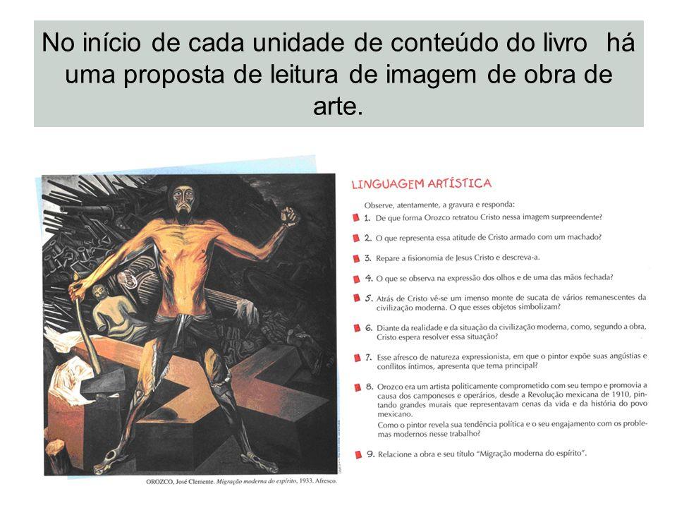 No início de cada unidade de conteúdo do livro há uma proposta de leitura de imagem de obra de arte.