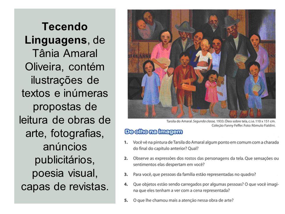 Tecendo Linguagens, de Tânia Amaral Oliveira, contém ilustrações de textos e inúmeras propostas de leitura de obras de arte, fotografias, anúncios pub