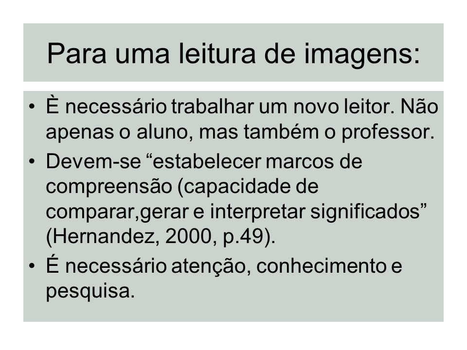 Para uma leitura de imagens: È necessário trabalhar um novo leitor. Não apenas o aluno, mas também o professor. Devem-se estabelecer marcos de compree