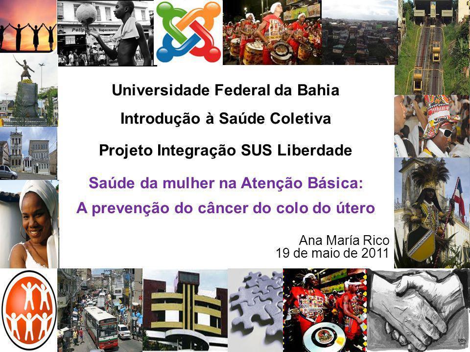 Universidade Federal da Bahia Introdução à Saúde Coletiva Projeto Integração SUS Liberdade Saúde da mulher na Atenção Básica: A prevenção do câncer do