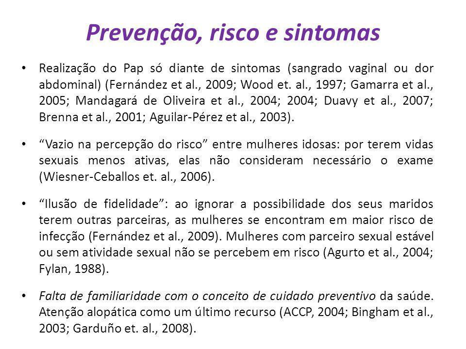 Prevenção, risco e sintomas Realização do Pap só diante de sintomas (sangrado vaginal ou dor abdominal) (Fernández et al., 2009; Wood et. al., 1997; G