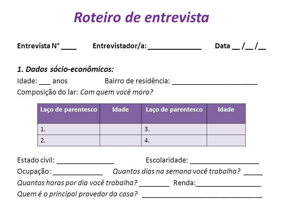 Roteiro de entrevista Entrevista N° ____ Entrevistador/a: ______________ Data __ /__ /__ 1. Dados sócio-econômicos: Idade: ___ anos Bairro de residênc