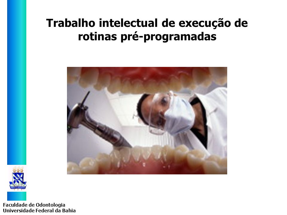 Faculdade de Odontologia Universidade Federal da Bahia Trabalho intelectual de execução de rotinas pré-programadas