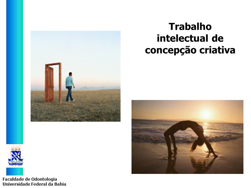 Faculdade de Odontologia Universidade Federal da Bahia Trabalho intelectual de concepção criativa