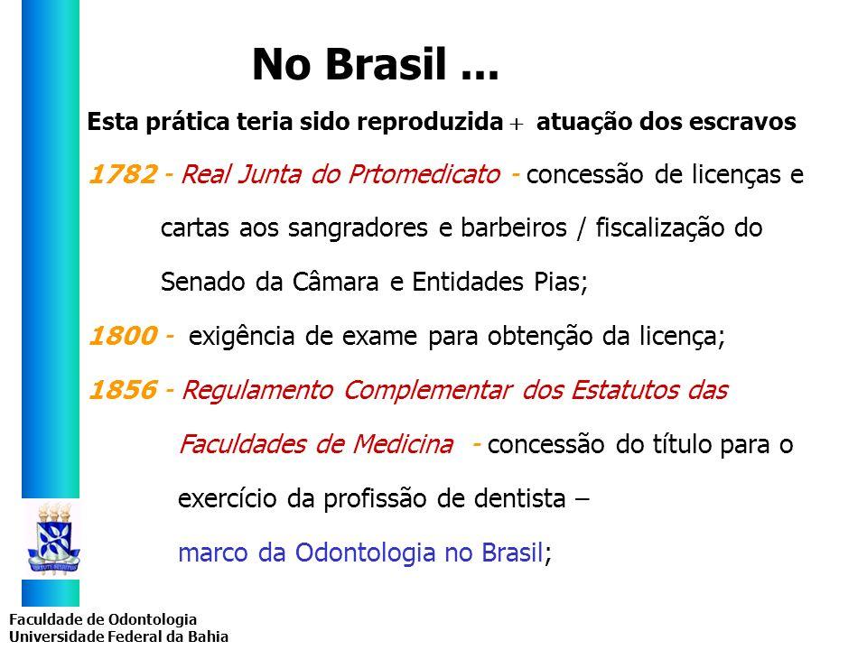 Faculdade de Odontologia Universidade Federal da Bahia Esta prática teria sido reproduzida atuação dos escravos 1782 - Real Junta do Prtomedicato - co