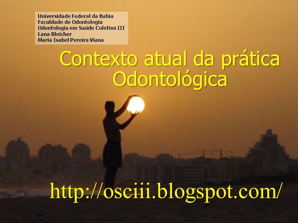 Faculdade de Odontologia Universidade Federal da Bahia Contexto atual da prática odontológica 1.Dentistas.