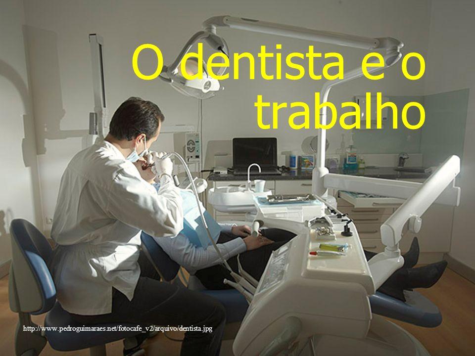 Faculdade de Odontologia Universidade Federal da Bahia O dentista e o trabalho http://www.pedroguimaraes.net/fotocafe_v2/arquivo/dentista.jpg