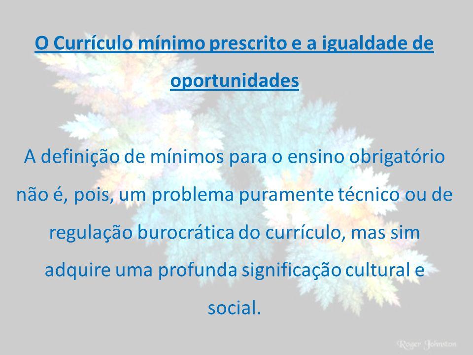 O Currículo mínimo prescrito e a igualdade de oportunidades A definição de mínimos para o ensino obrigatório não é, pois, um problema puramente técnic