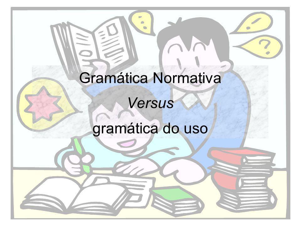 Gramática Normativa Versus gramática do uso