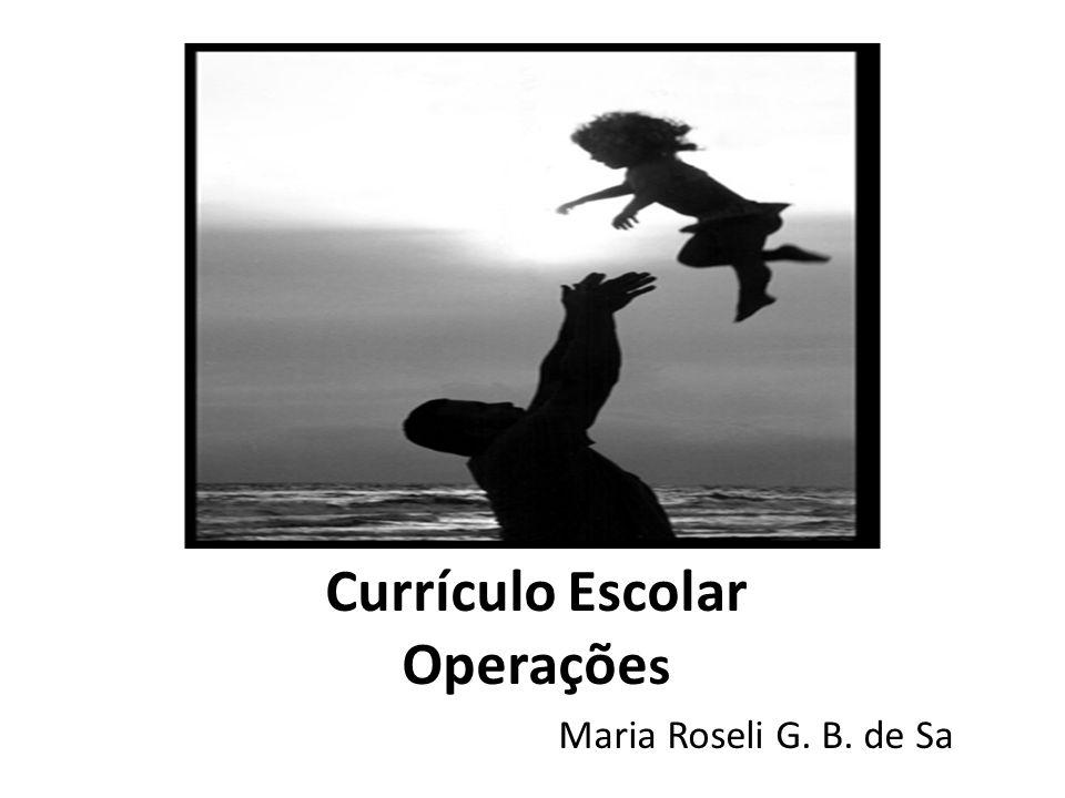Currículo Escolar Operaçõe s Maria Roseli G. B. de Sa