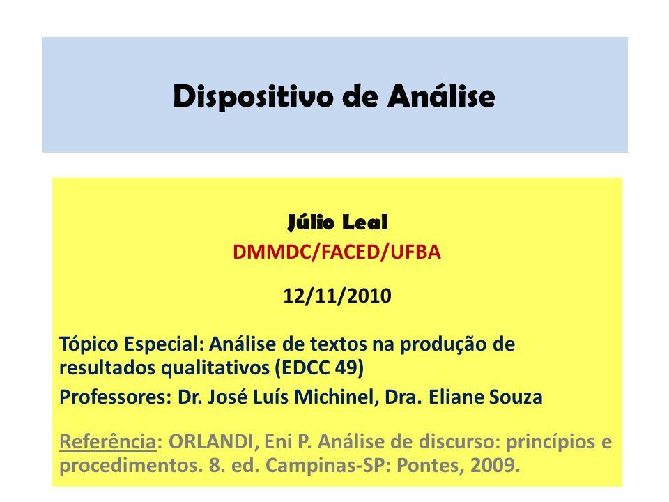 Dispositivo de Análise Júlio Leal DMMDC/FACED/UFBA 12/11/2010 Tópico Especial: Análise de textos na produção de resultados qualitativos (EDCC 49) Prof