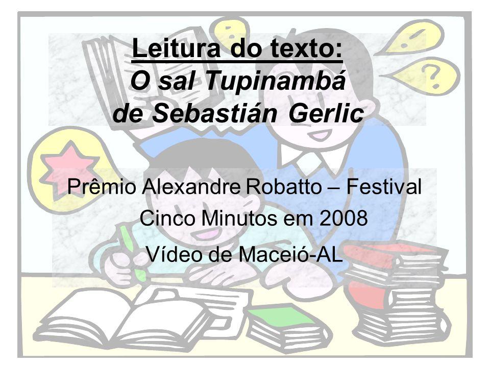 Leitura do texto: O sal Tupinambá de Sebastián Gerlic Prêmio Alexandre Robatto – Festival Cinco Minutos em 2008 Vídeo de Maceió-AL