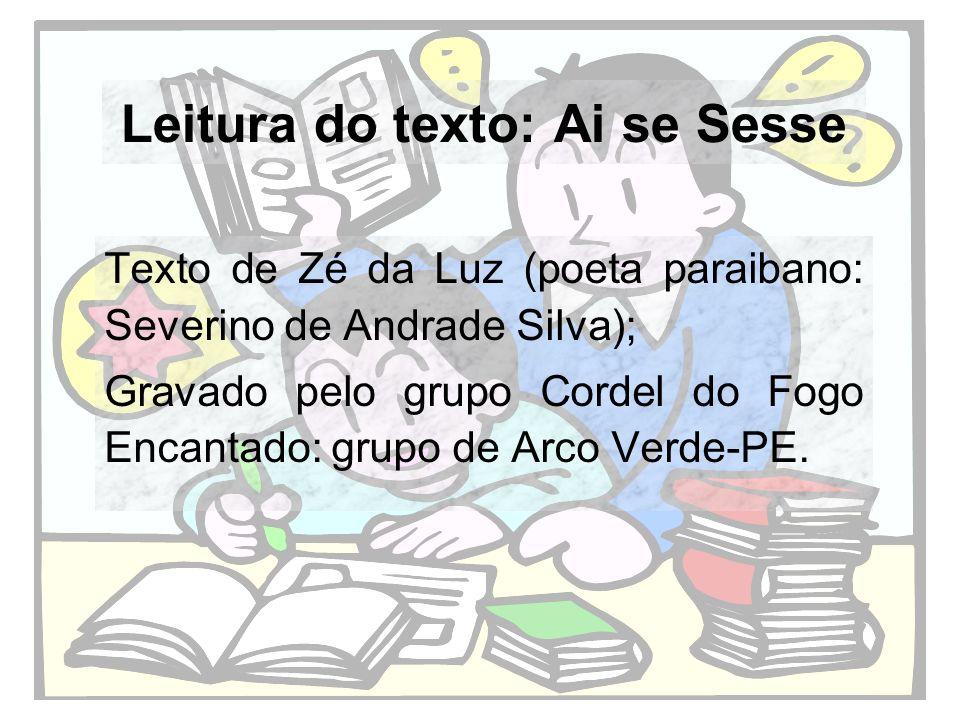 Leitura do texto: Ai se Sesse Texto de Zé da Luz (poeta paraibano: Severino de Andrade Silva); Gravado pelo grupo Cordel do Fogo Encantado: grupo de A