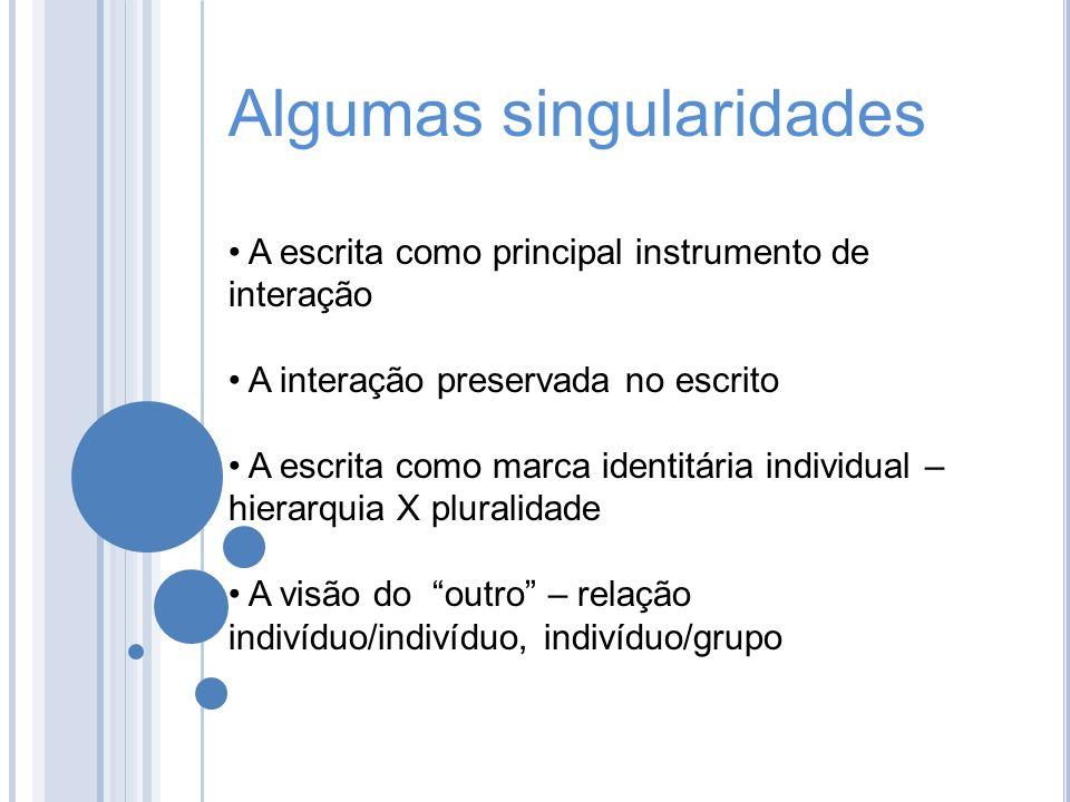 Algumas singularidades A escrita como principal instrumento de interação A interação preservada no escrito A escrita como marca identitária individual