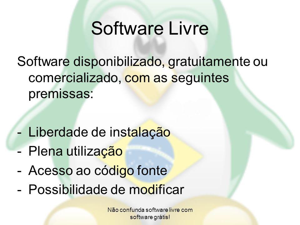 Software Livre Software disponibilizado, gratuitamente ou comercializado, com as seguintes premissas: -Liberdade de instalação -Plena utilização -Aces