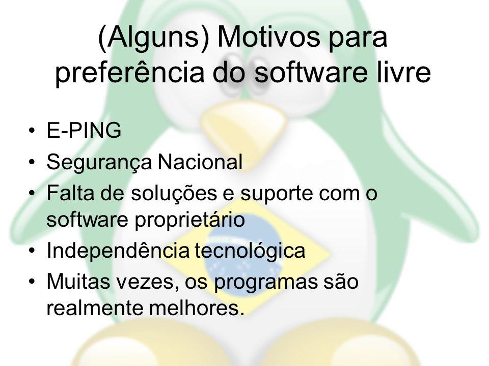 (Alguns) Motivos para preferência do software livre E-PING Segurança Nacional Falta de soluções e suporte com o software proprietário Independência te