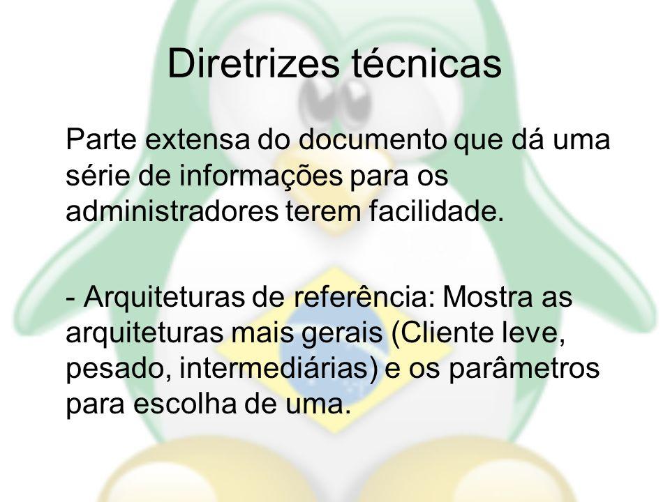Diretrizes técnicas Parte extensa do documento que dá uma série de informações para os administradores terem facilidade. - Arquiteturas de referência: