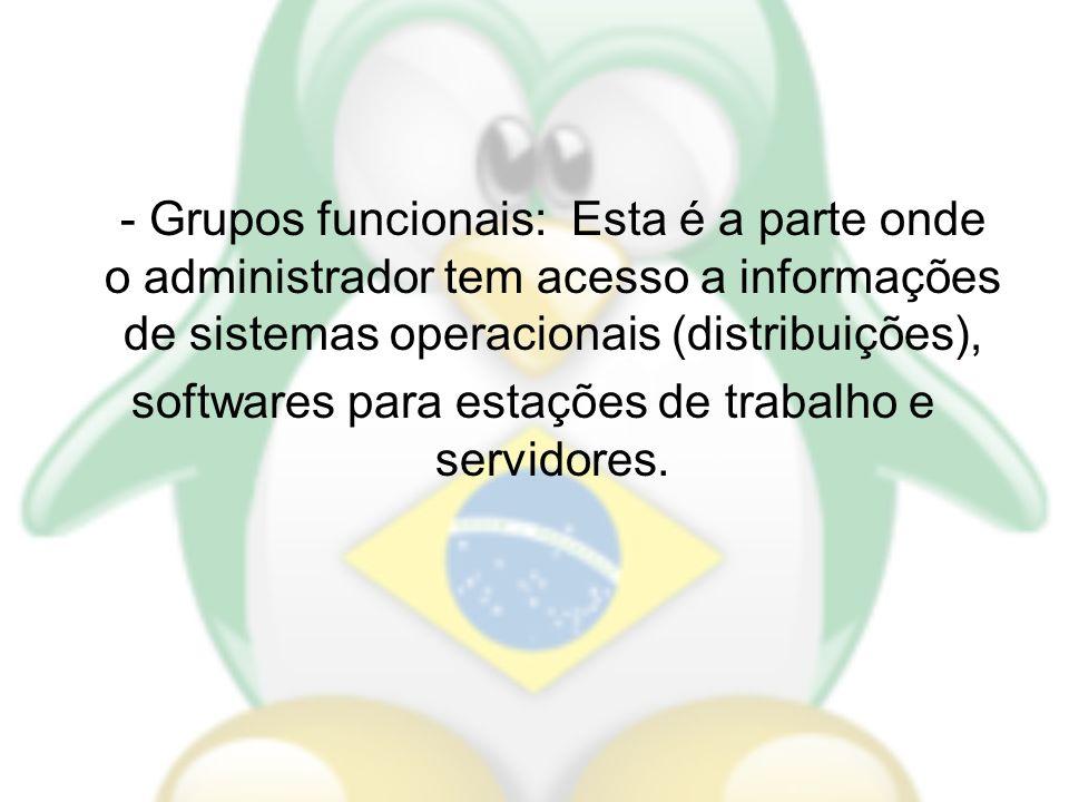 - Grupos funcionais: Esta é a parte onde o administrador tem acesso a informações de sistemas operacionais (distribuições), softwares para estações de