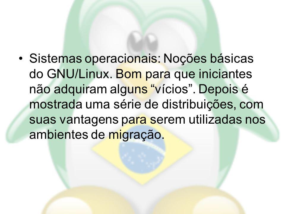 Sistemas operacionais: Noções básicas do GNU/Linux. Bom para que iniciantes não adquiram alguns vícios. Depois é mostrada uma série de distribuições,