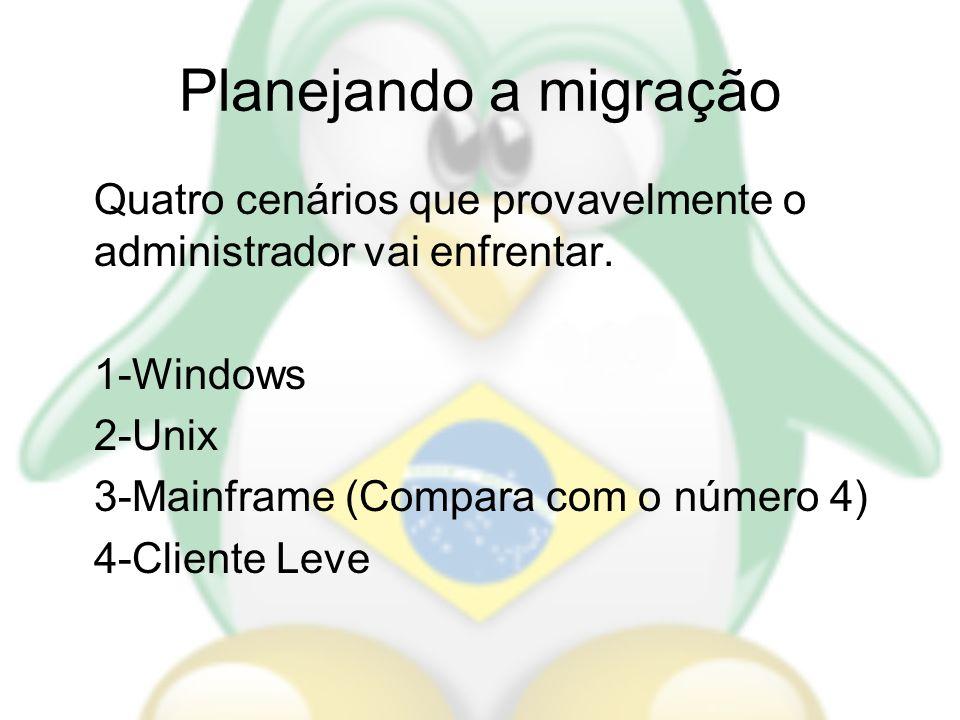 Planejando a migração Quatro cenários que provavelmente o administrador vai enfrentar. 1-Windows 2-Unix 3-Mainframe (Compara com o número 4) 4-Cliente