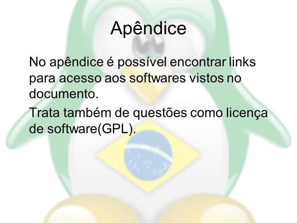 Apêndice No apêndice é possível encontrar links para acesso aos softwares vistos no documento. Trata também de questões como licença de software(GPL).