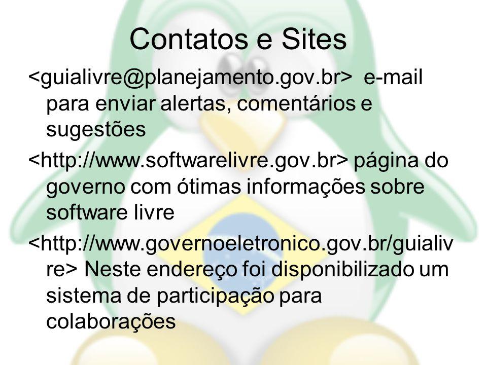 Contatos e Sites e-mail para enviar alertas, comentários e sugestões página do governo com ótimas informações sobre software livre Neste endereço foi