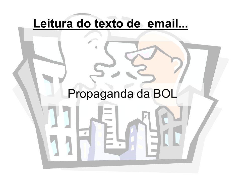 Leitura do texto de email... Propaganda da BOL