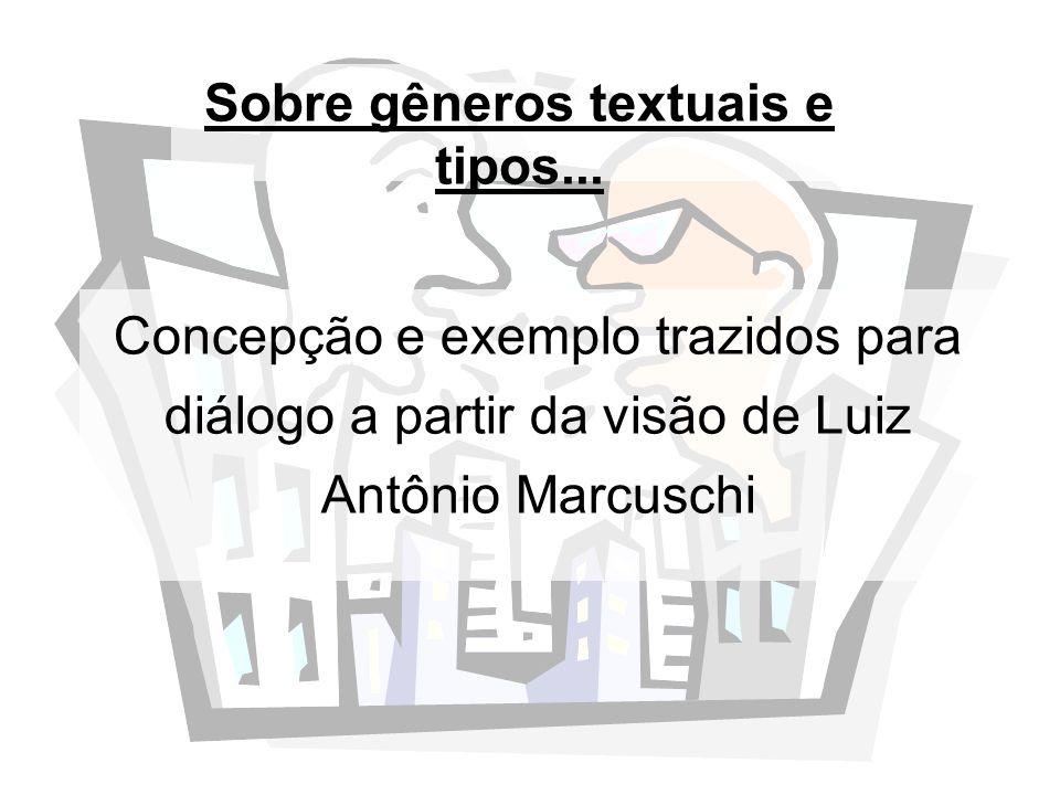Sobre gêneros textuais e tipos... Concepção e exemplo trazidos para diálogo a partir da visão de Luiz Antônio Marcuschi