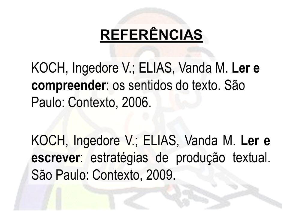 KOCH, Ingedore V.; ELIAS, Vanda M. Ler e compreender : os sentidos do texto. São Paulo: Contexto, 2006. KOCH, Ingedore V.; ELIAS, Vanda M. Ler e escre