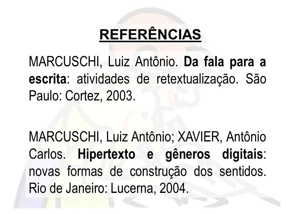 MARCUSCHI, Luiz Antônio. Da fala para a escrita : atividades de retextualização. São Paulo: Cortez, 2003. MARCUSCHI, Luiz Antônio; XAVIER, Antônio Car