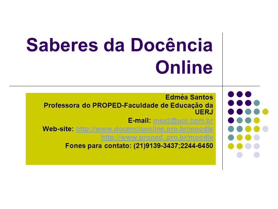 Edméa Santos Professora do PROPED-Faculdade de Educação da UERJ E-mail: mea2@uol.com.brmea2@uol.com.br Web-site: http://www.docenciaonline.pro.br/mood