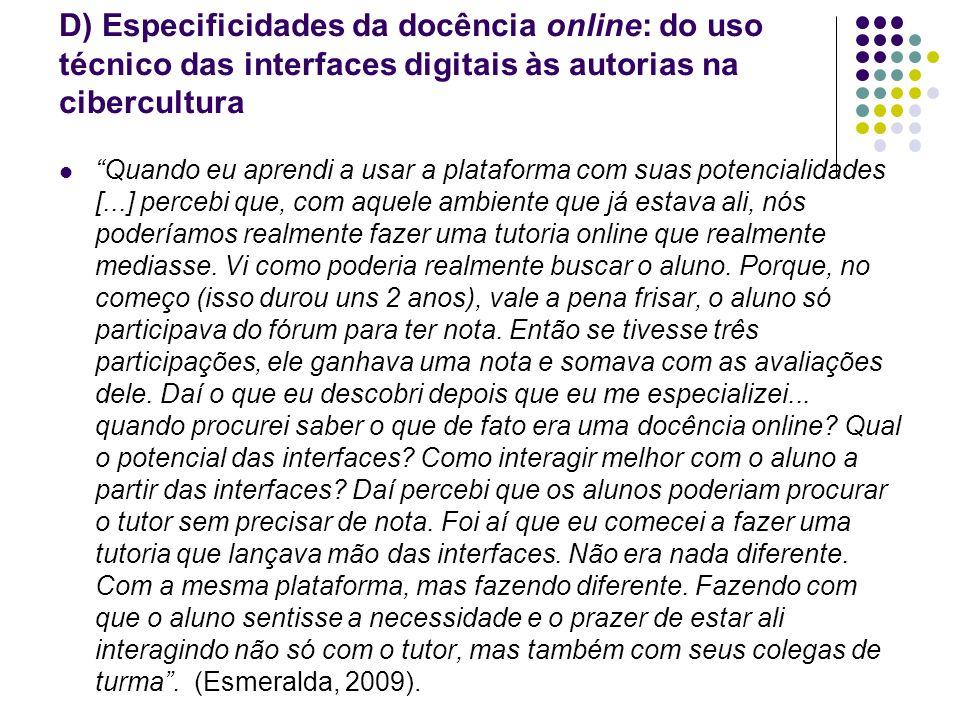 D) Especificidades da docência online: do uso técnico das interfaces digitais às autorias na cibercultura Quando eu aprendi a usar a plataforma com su