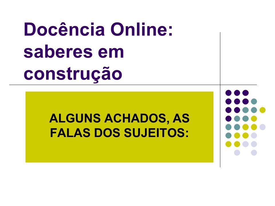 ALGUNS ACHADOS, AS FALAS DOS SUJEITOS: Docência Online: saberes em construção
