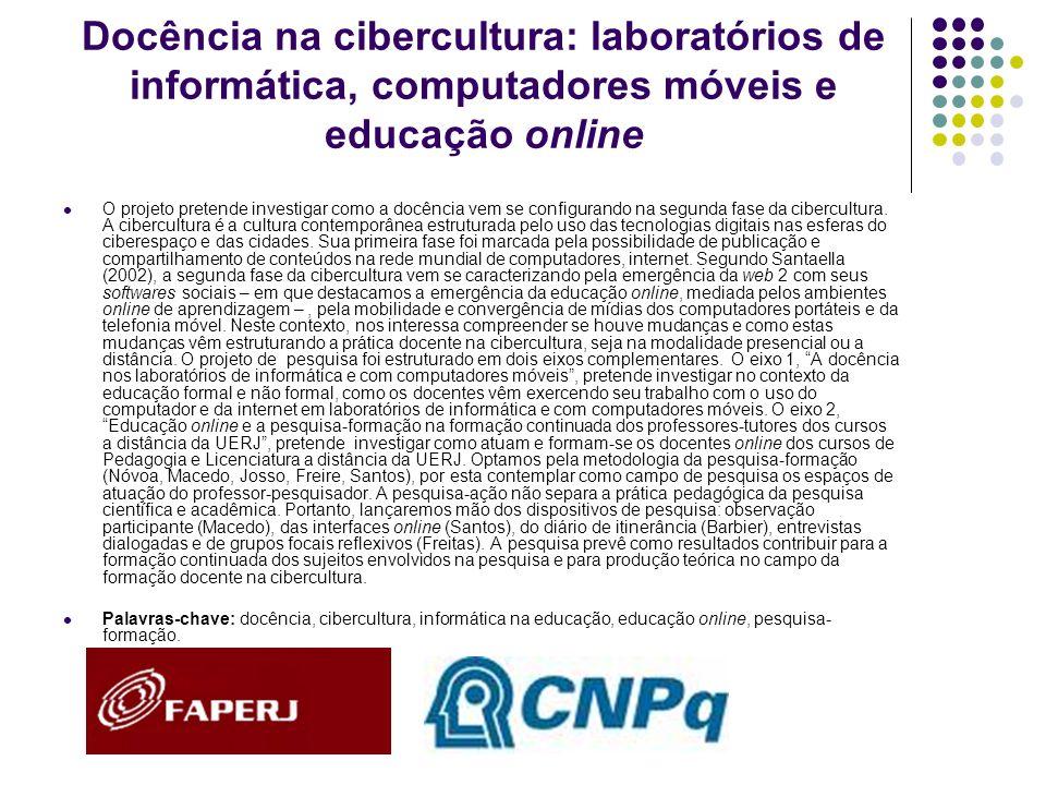 Docência na cibercultura: laboratórios de informática, computadores móveis e educação online O projeto pretende investigar como a docência vem se conf