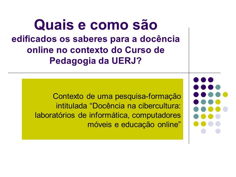 Quais e como são edificados os saberes para a docência online no contexto do Curso de Pedagogia da UERJ? Contexto de uma pesquisa-formação intitulada