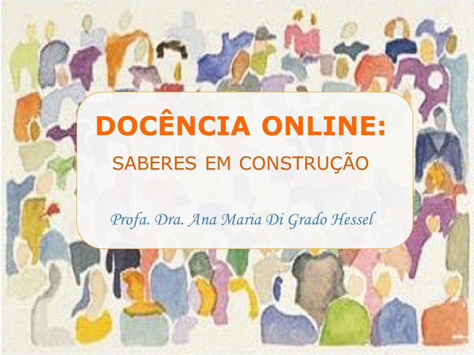 DOCÊNCIA ONLINE: SABERES EM CONSTRUÇÃO Profa. Dra. Ana Maria Di Grado Hessel DOCÊNCIA ONLINE: SABERES EM CONSTRUÇÃO Profa. Dra. Ana Maria Di Grado Hes