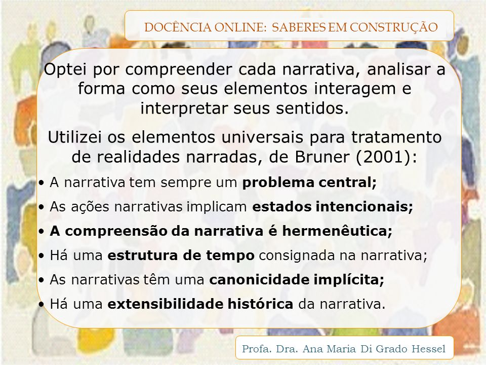 DOCÊNCIA ONLINE: SABERES EM CONSTRUÇÃO Profa. Dra. Ana Maria Di Grado Hessel Optei por compreender cada narrativa, analisar a forma como seus elemento