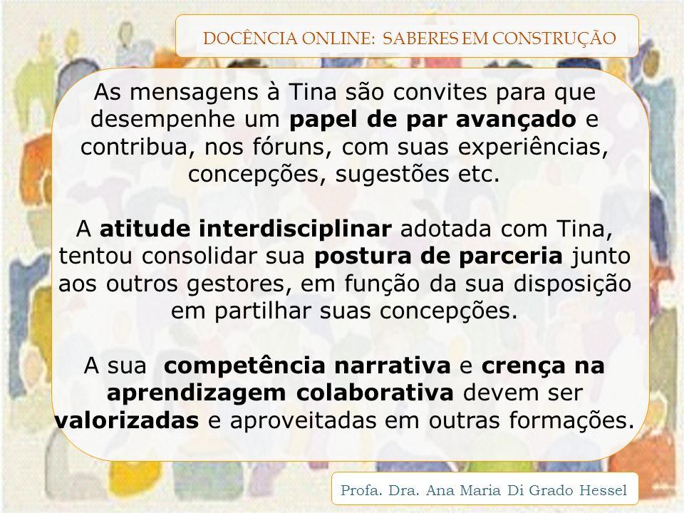 DOCÊNCIA ONLINE: SABERES EM CONSTRUÇÃO Profa. Dra. Ana Maria Di Grado Hessel As mensagens à Tina são convites para que desempenhe um papel de par avan
