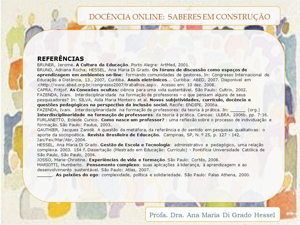 DOCÊNCIA ONLINE: SABERES EM CONSTRUÇÃO Profa. Dra. Ana Maria Di Grado Hessel REFERÊNCIAS BRUNER, Jerome. A Cultura da Educação. Porto Alegre: ArtMed,