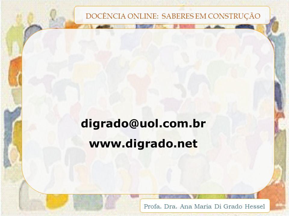 DOCÊNCIA ONLINE: SABERES EM CONSTRUÇÃO Profa. Dra. Ana Maria Di Grado Hessel digrado@uol.com.br www.digrado.net