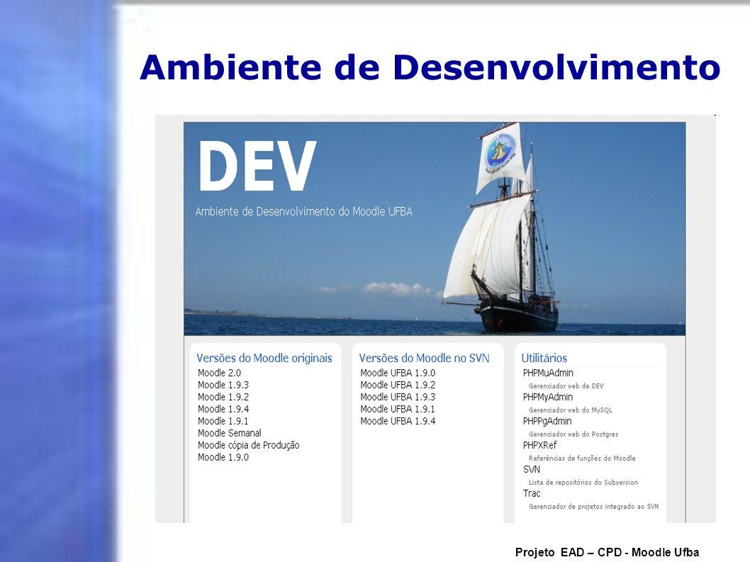 Ambiente de Desenvolvimento Projeto EAD – CPD - Moodle Ufba