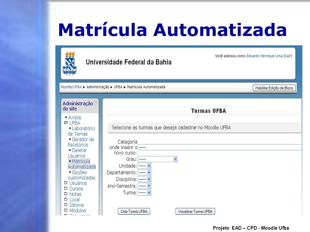 Matrícula Automatizada Projeto EAD – CPD - Moodle Ufba