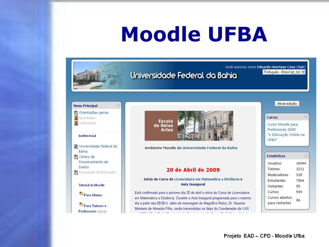 O Projeto no moodle UFBA Projeto EAD – CPD - Moodle Ufba
