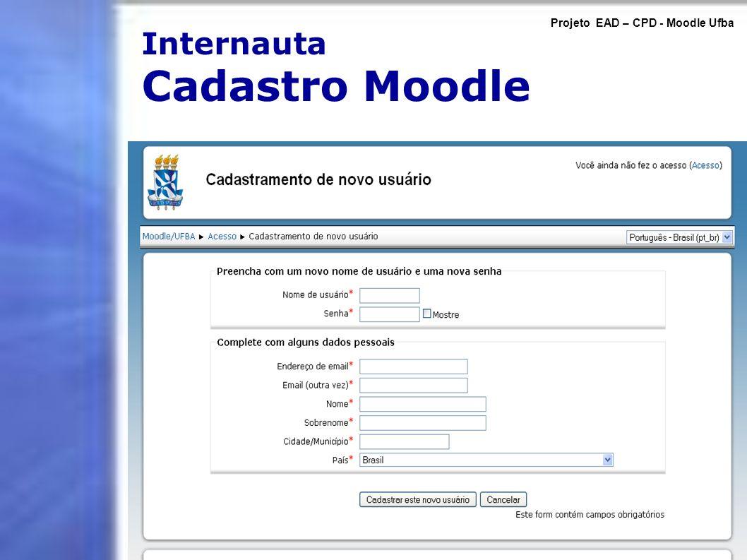 Internauta Cadastro Moodle Projeto EAD – CPD - Moodle Ufba