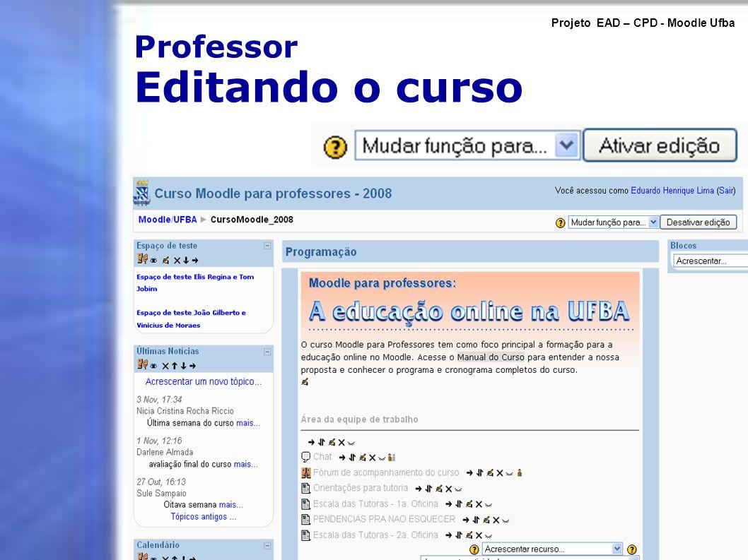 Professor Editando o curso Projeto EAD – CPD - Moodle Ufba