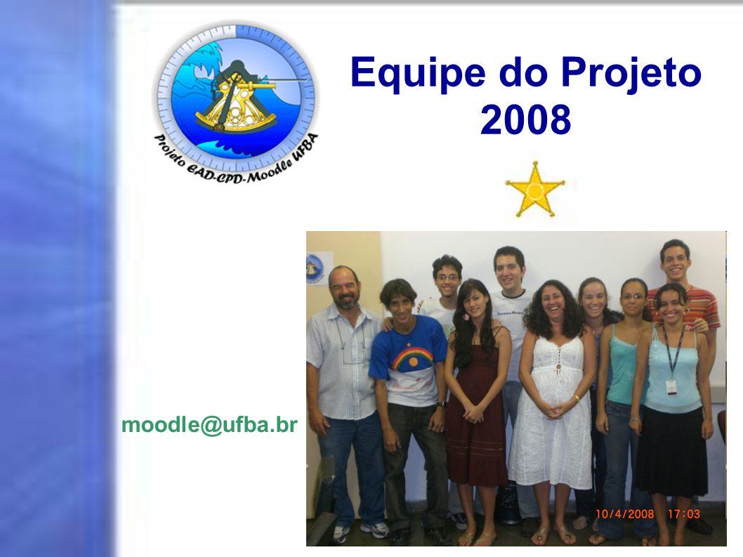 moodle@ufba.br Equipe do Projeto 2008