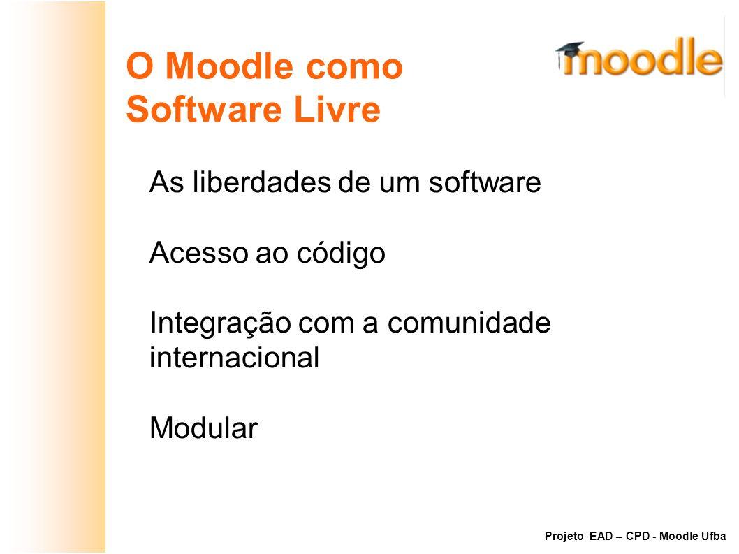 O Moodle como Software Livre As liberdades de um software Acesso ao código Integração com a comunidade internacional Modular Projeto EAD – CPD - Moodl
