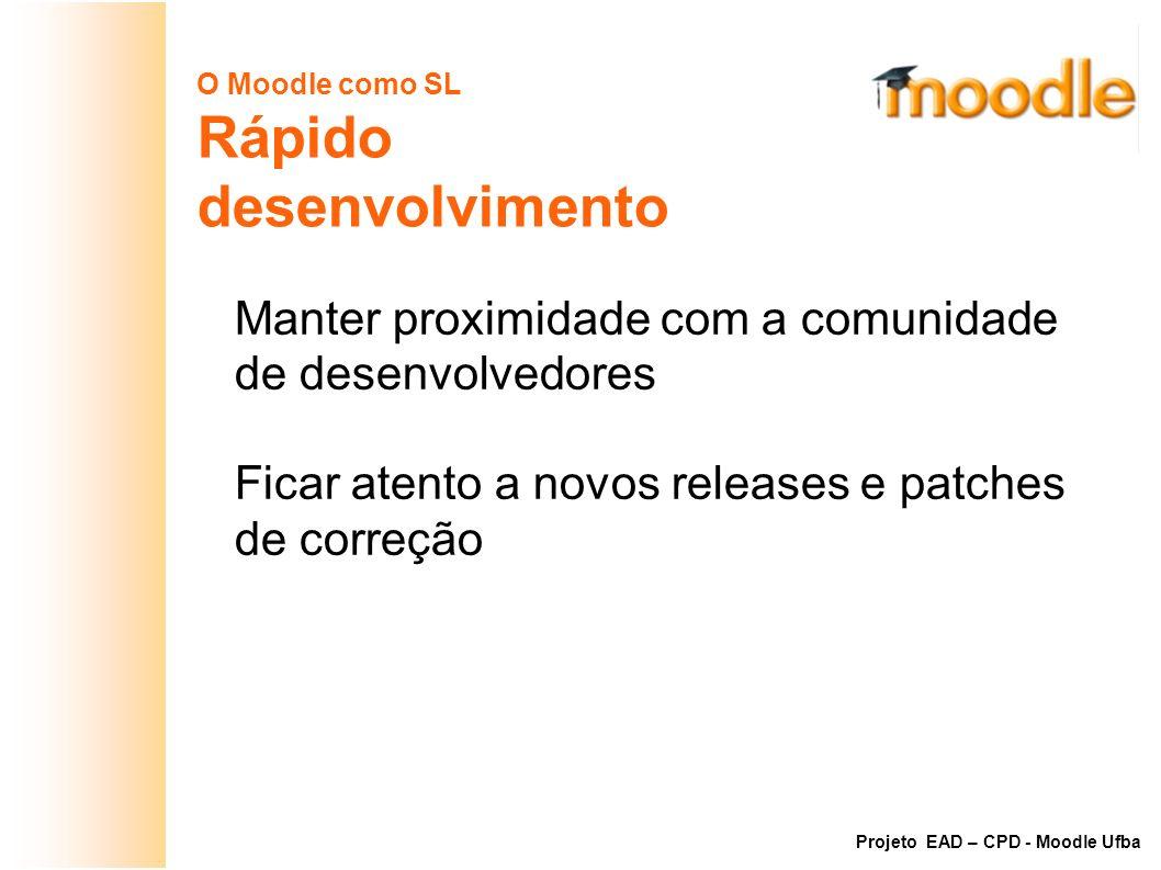 O Moodle como SL Rápido desenvolvimento Manter proximidade com a comunidade de desenvolvedores Ficar atento a novos releases e patches de correção Pro